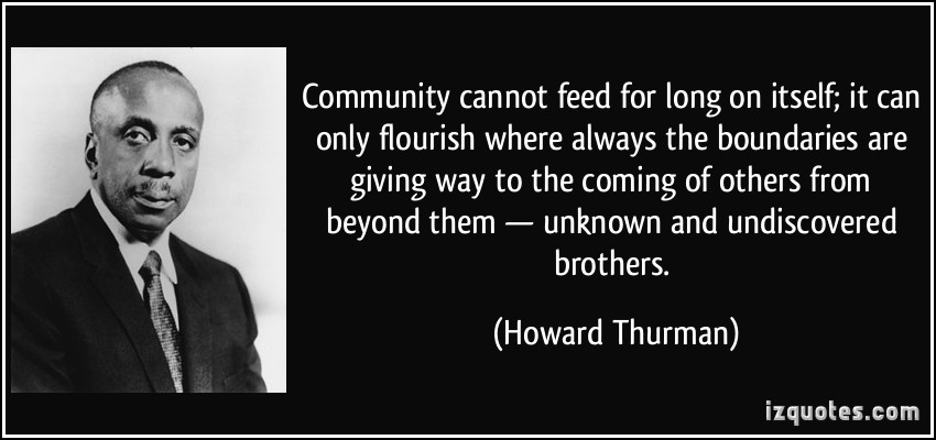 quote-community-cannot-feed-for-long-on-itself-it-can-only-flourish-where-always-the-boundaries-are-howard-thurman-272974